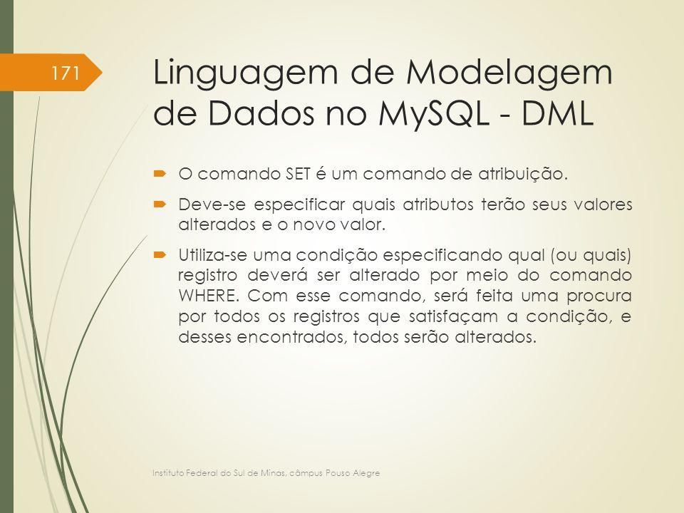 Linguagem de Modelagem de Dados no MySQL - DML  O comando SET é um comando de atribuição.  Deve-se especificar quais atributos terão seus valores al