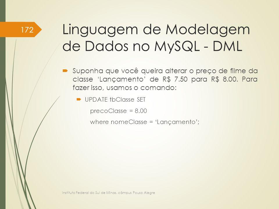 Linguagem de Modelagem de Dados no MySQL - DML  Suponha que você queira alterar o preço de filme da classe 'Lançamento' de R$ 7.50 para R$ 8.00. Para