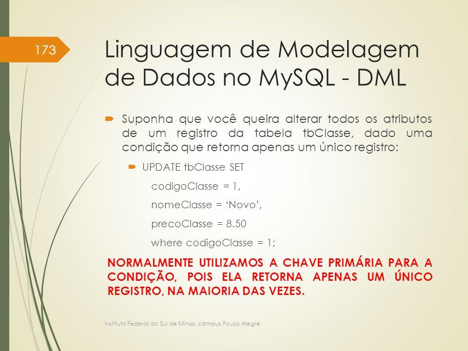 Linguagem de Modelagem de Dados no MySQL - DML  Suponha que você queira alterar todos os atributos de um registro da tabela tbClasse, dado uma condiç