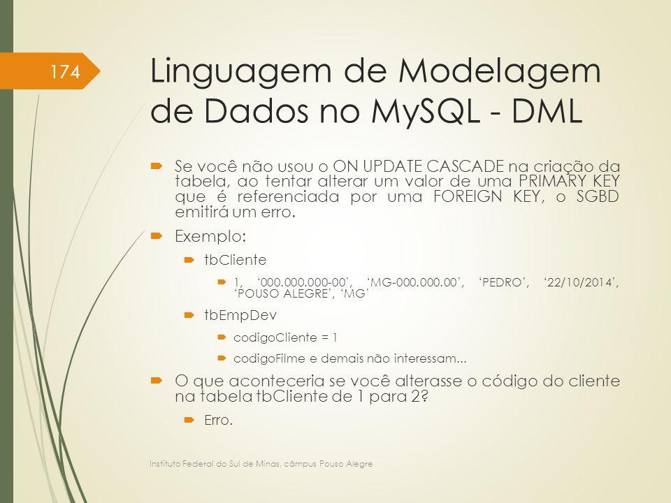 Linguagem de Modelagem de Dados no MySQL - DML  Se você não usou o ON UPDATE CASCADE na criação da tabela, ao tentar alterar um valor de uma PRIMARY