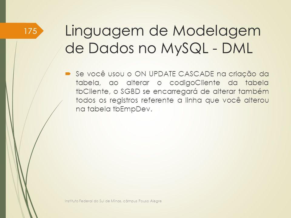 Linguagem de Modelagem de Dados no MySQL - DML  Se você usou o ON UPDATE CASCADE na criação da tabela, ao alterar o codigoCliente da tabela tbCliente