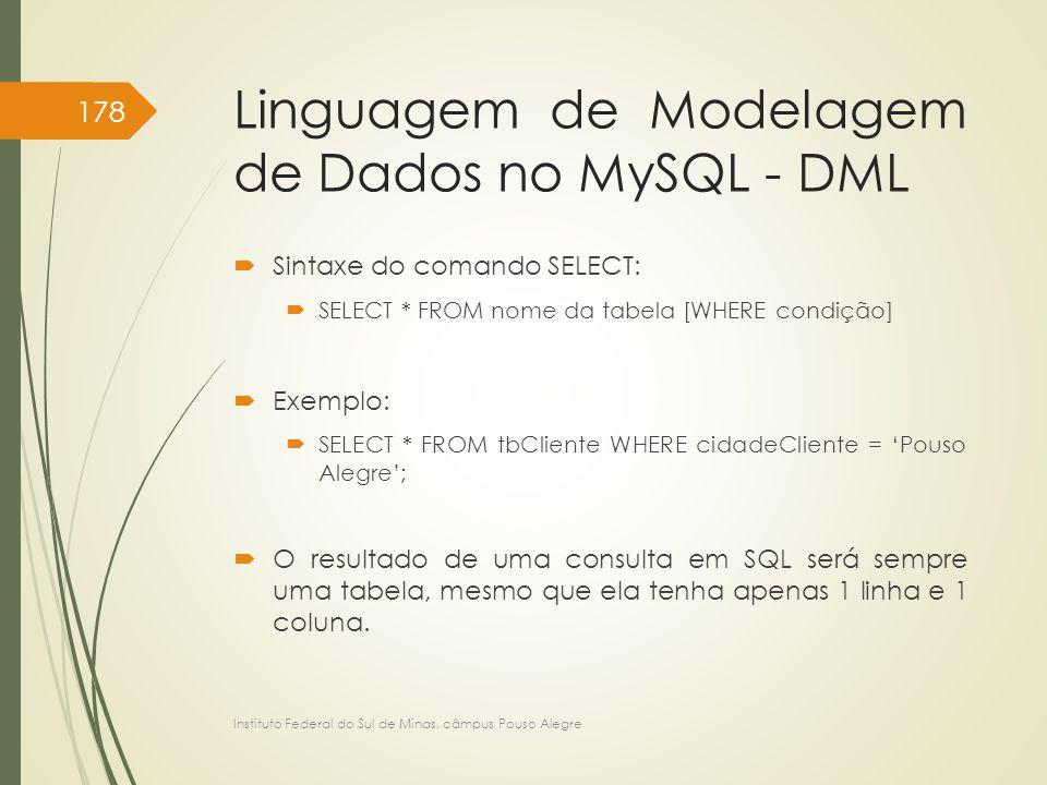 Linguagem de Modelagem de Dados no MySQL - DML  Sintaxe do comando SELECT:  SELECT * FROM nome da tabela [WHERE condição]  Exemplo:  SELECT * FROM