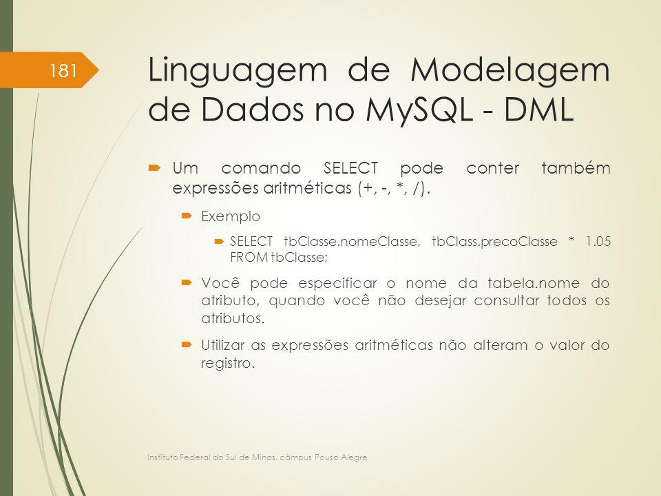 Linguagem de Modelagem de Dados no MySQL - DML  Um comando SELECT pode conter também expressões aritméticas (+, -, *, /).  Exemplo  SELECT tbClasse