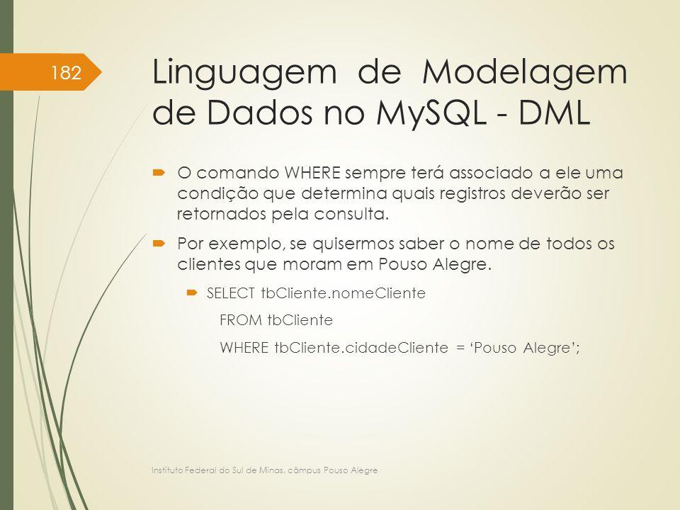 Linguagem de Modelagem de Dados no MySQL - DML  O comando WHERE sempre terá associado a ele uma condição que determina quais registros deverão ser re