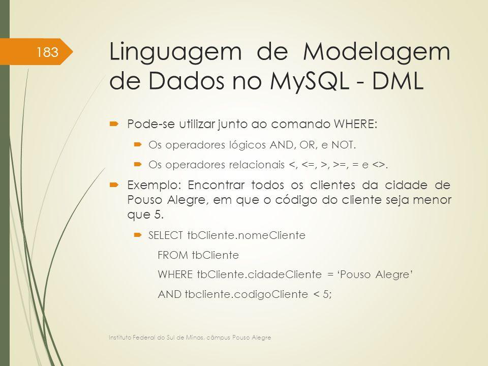 Linguagem de Modelagem de Dados no MySQL - DML  Pode-se utilizar junto ao comando WHERE:  Os operadores lógicos AND, OR, e NOT.  Os operadores rela