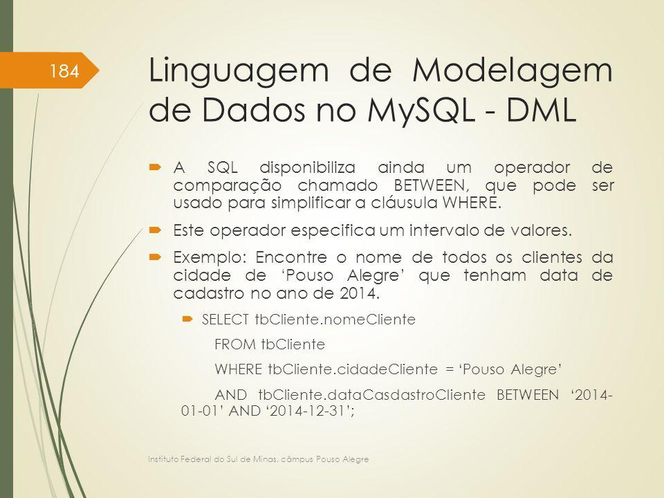 Linguagem de Modelagem de Dados no MySQL - DML  A SQL disponibiliza ainda um operador de comparação chamado BETWEEN, que pode ser usado para simplifi