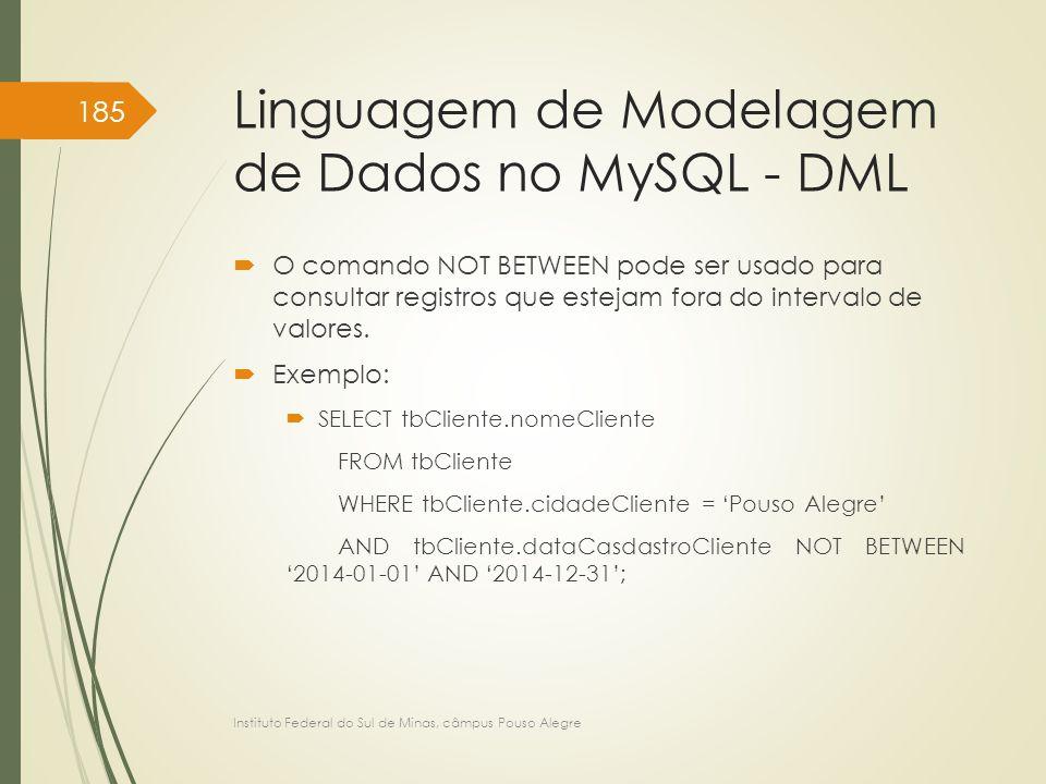 Linguagem de Modelagem de Dados no MySQL - DML  O comando NOT BETWEEN pode ser usado para consultar registros que estejam fora do intervalo de valore