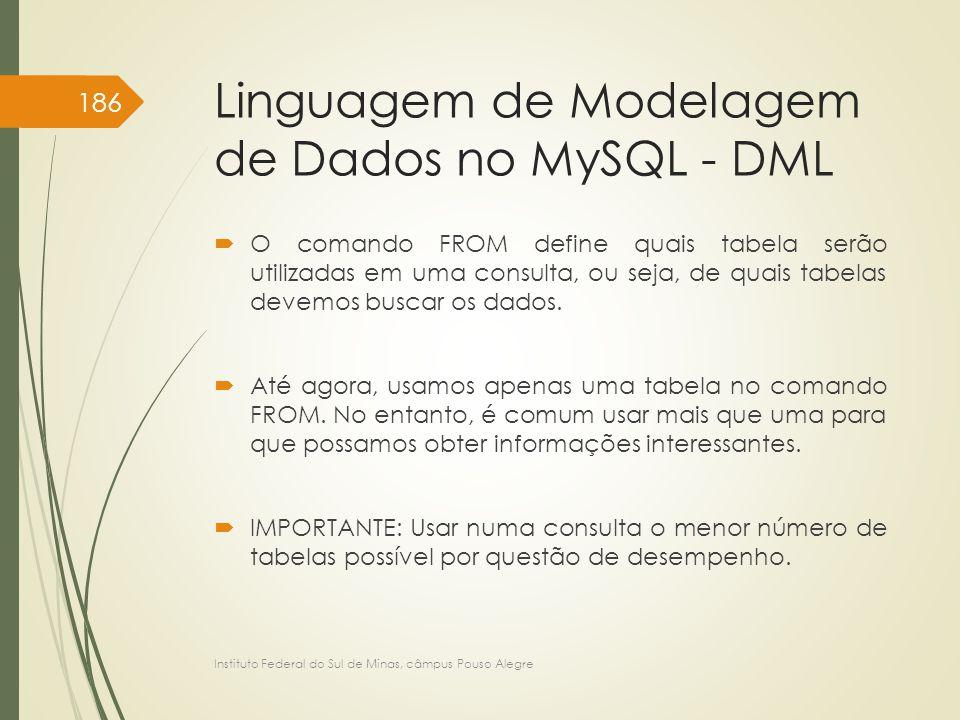 Linguagem de Modelagem de Dados no MySQL - DML  O comando FROM define quais tabela serão utilizadas em uma consulta, ou seja, de quais tabelas devemo