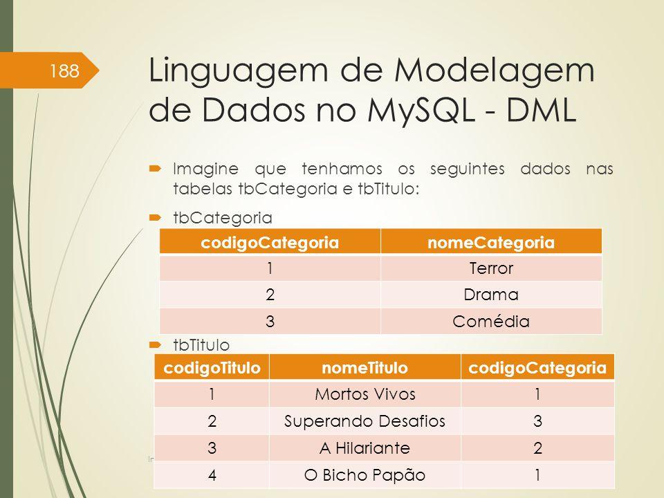 Linguagem de Modelagem de Dados no MySQL - DML  Imagine que tenhamos os seguintes dados nas tabelas tbCategoria e tbTitulo:  tbCategoria  tbTitulo