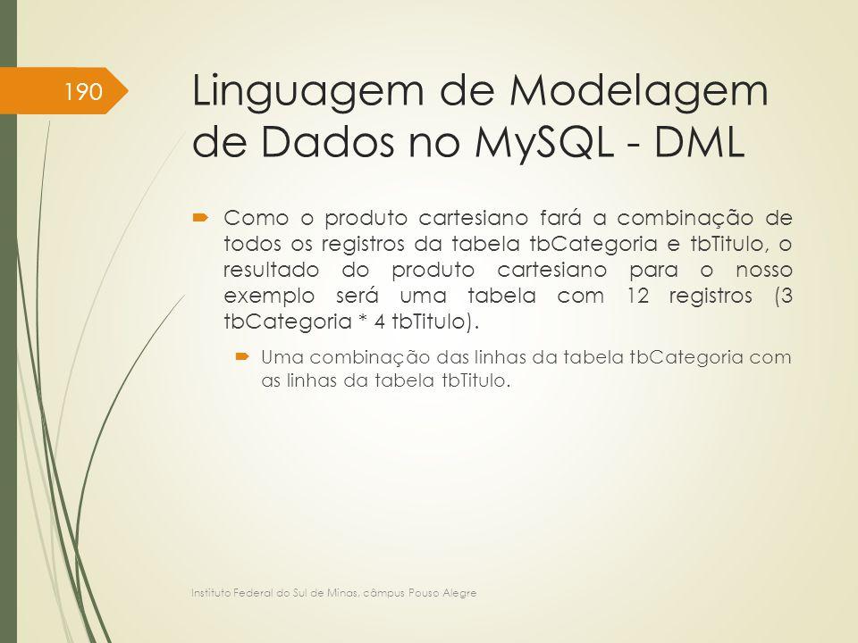 Linguagem de Modelagem de Dados no MySQL - DML  Como o produto cartesiano fará a combinação de todos os registros da tabela tbCategoria e tbTitulo, o