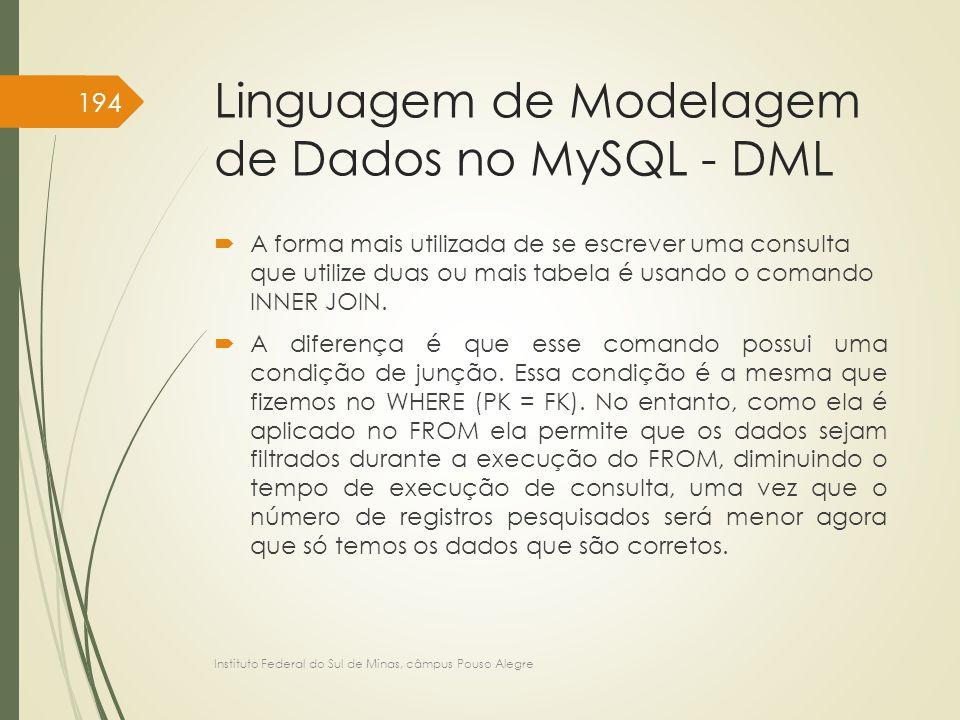 Linguagem de Modelagem de Dados no MySQL - DML  A forma mais utilizada de se escrever uma consulta que utilize duas ou mais tabela é usando o comando