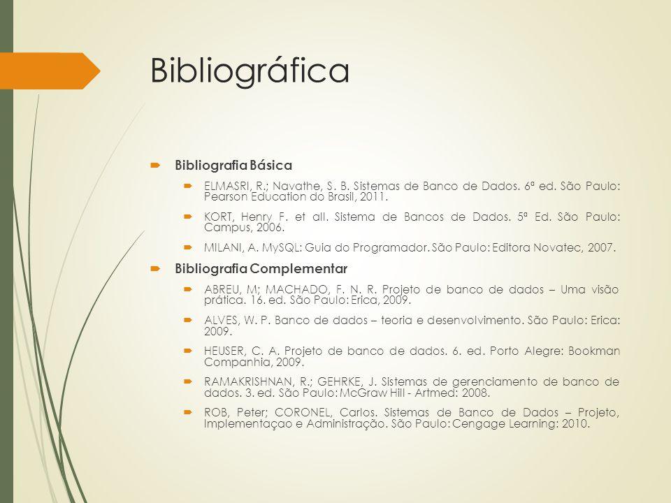Bibliográfica  Bibliografia Básica  ELMASRI, R.; Navathe, S. B. Sistemas de Banco de Dados. 6ª ed. São Paulo: Pearson Education do Brasil, 2011.  K