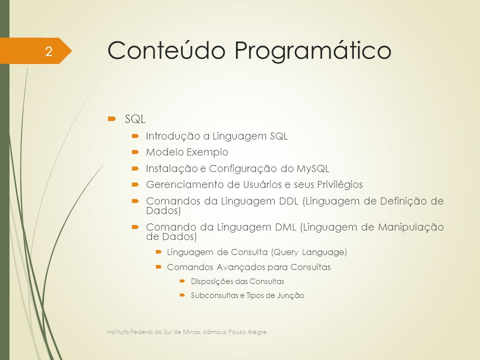 Conteúdo Programático  SQL  Introdução a Linguagem SQL  Modelo Exemplo  Instalação e Configuração do MySQL  Gerenciamento de Usuários e seus Priv