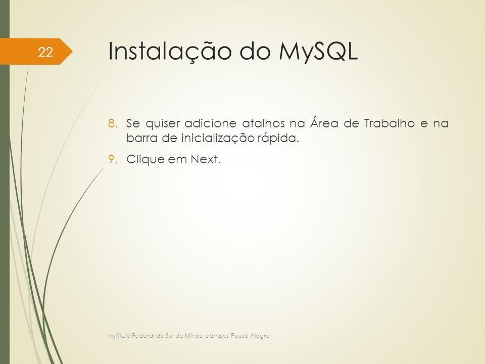 Instalação do MySQL 8.Se quiser adicione atalhos na Área de Trabalho e na barra de inicialização rápida. 9.Clique em Next. Instituto Federal do Sul de