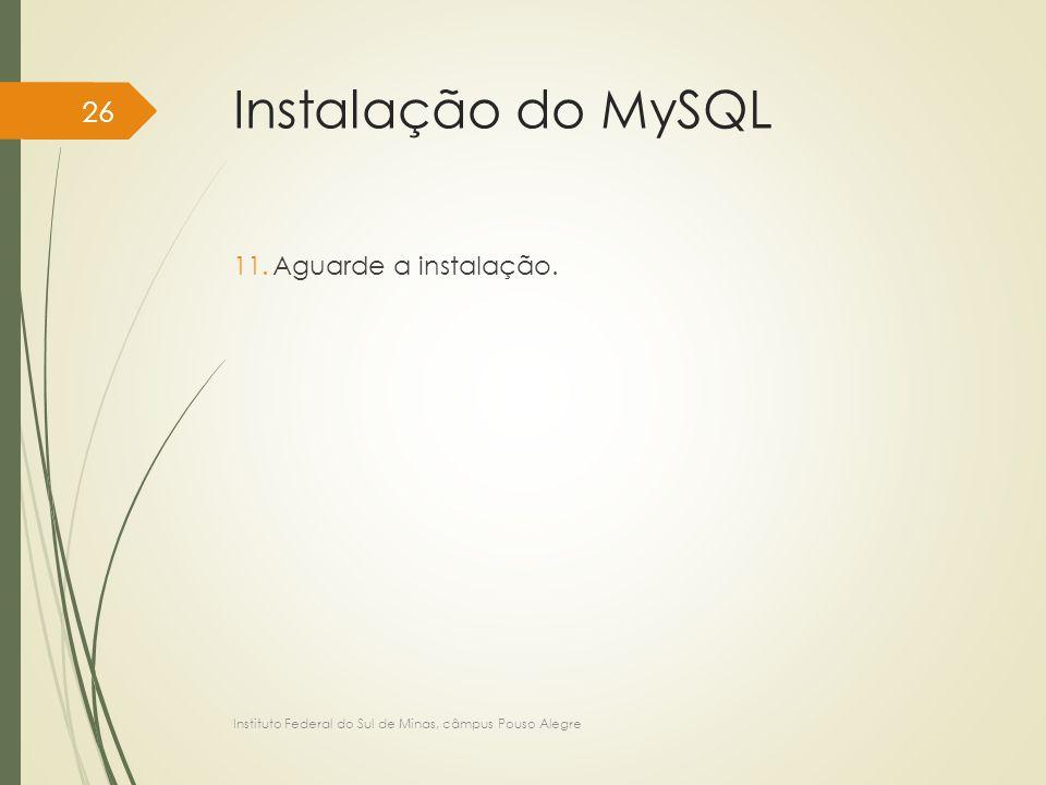 Instalação do MySQL 11.Aguarde a instalação. Instituto Federal do Sul de Minas, câmpus Pouso Alegre 26