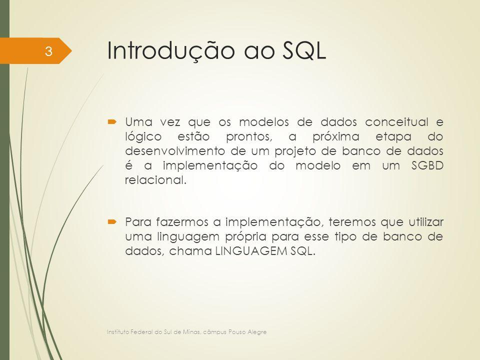 Introdução ao SQL  Uma vez que os modelos de dados conceitual e lógico estão prontos, a próxima etapa do desenvolvimento de um projeto de banco de da