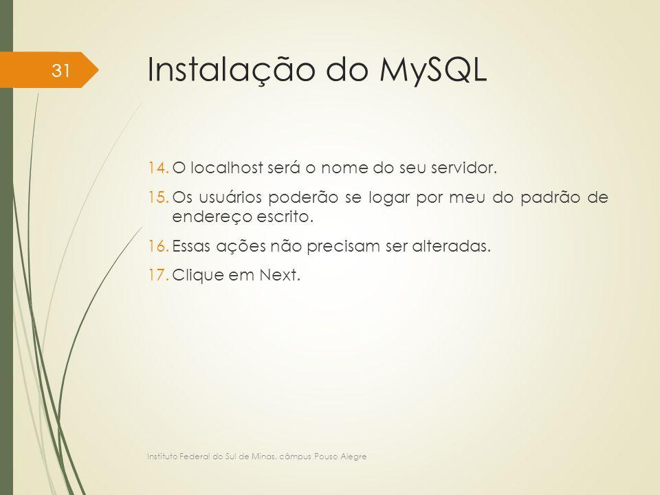Instalação do MySQL 14.O localhost será o nome do seu servidor. 15.Os usuários poderão se logar por meu do padrão de endereço escrito. 16.Essas ações