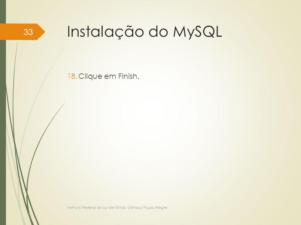 Instalação do MySQL 18.Clique em Finish. Instituto Federal do Sul de Minas, câmpus Pouso Alegre 33