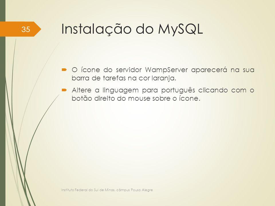 Instalação do MySQL  O ícone do servidor WampServer aparecerá na sua barra de tarefas na cor laranja.  Altere a linguagem para português clicando co