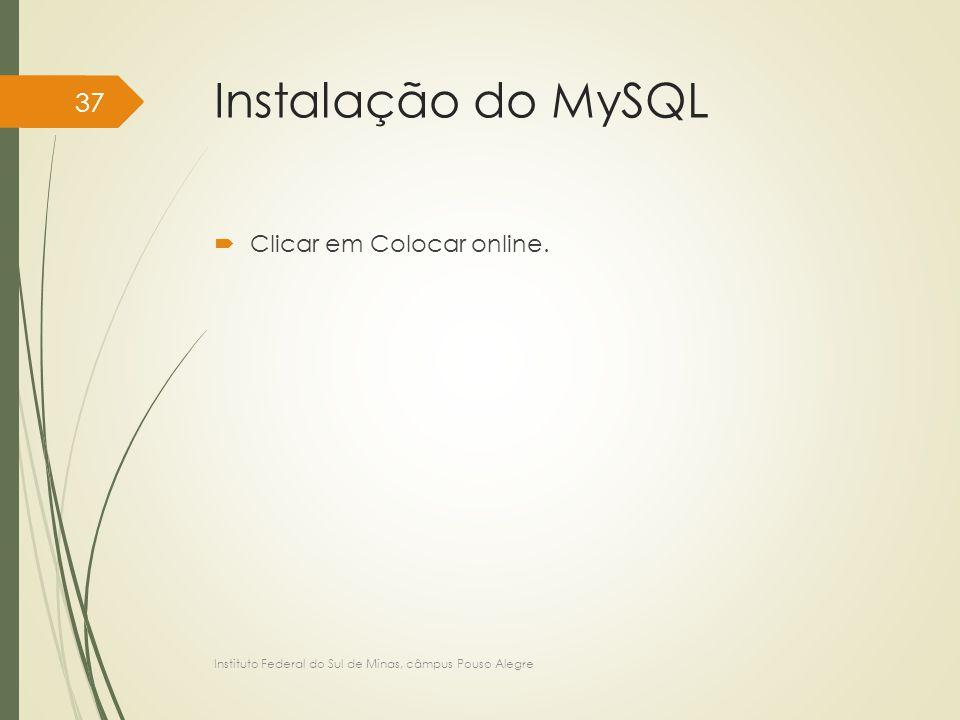 Instalação do MySQL  Clicar em Colocar online. Instituto Federal do Sul de Minas, câmpus Pouso Alegre 37