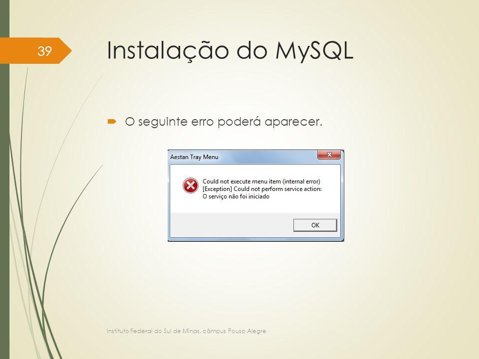 Instalação do MySQL  O seguinte erro poderá aparecer. Instituto Federal do Sul de Minas, câmpus Pouso Alegre 39