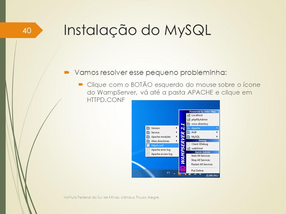 Instalação do MySQL  Vamos resolver esse pequeno probleminha:  Clique com o BOTÃO esquerdo do mouse sobre o ícone do WampServer, vá até a pasta APAC