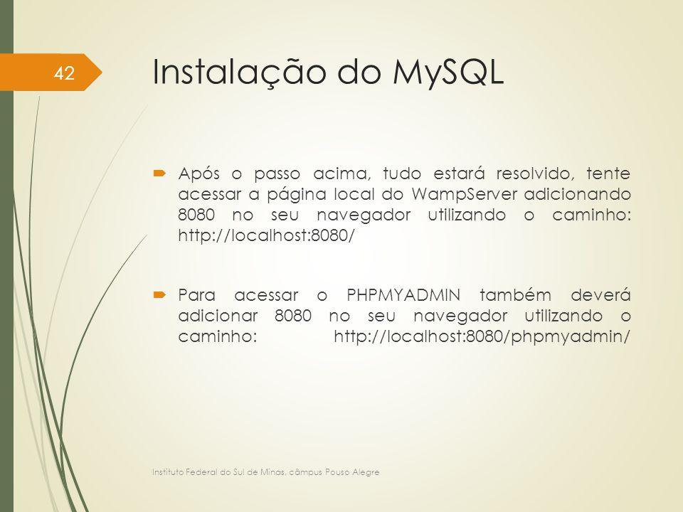 Instalação do MySQL  Após o passo acima, tudo estará resolvido, tente acessar a página local do WampServer adicionando 8080 no seu navegador utilizan