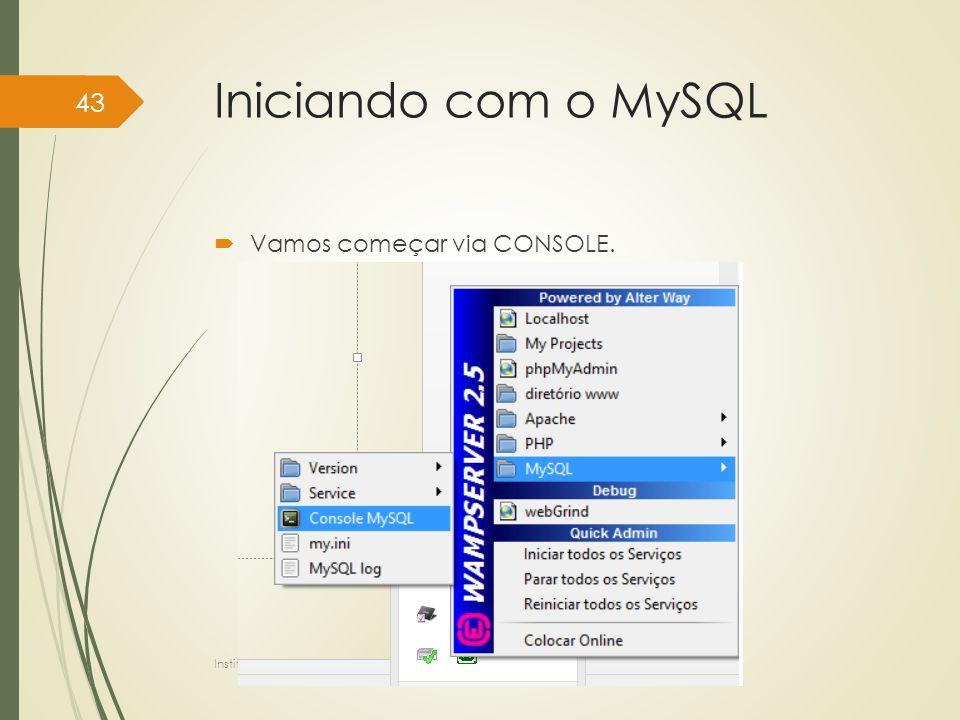 Iniciando com o MySQL  Vamos começar via CONSOLE. Instituto Federal do Sul de Minas, câmpus Pouso Alegre 43