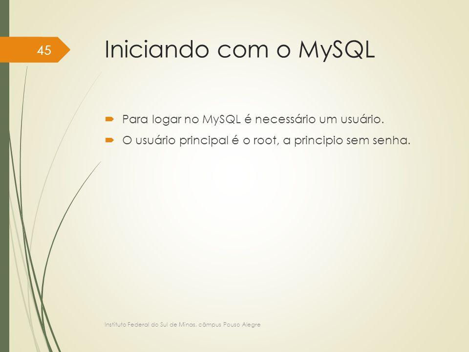 Iniciando com o MySQL  Para logar no MySQL é necessário um usuário.  O usuário principal é o root, a principio sem senha. Instituto Federal do Sul d