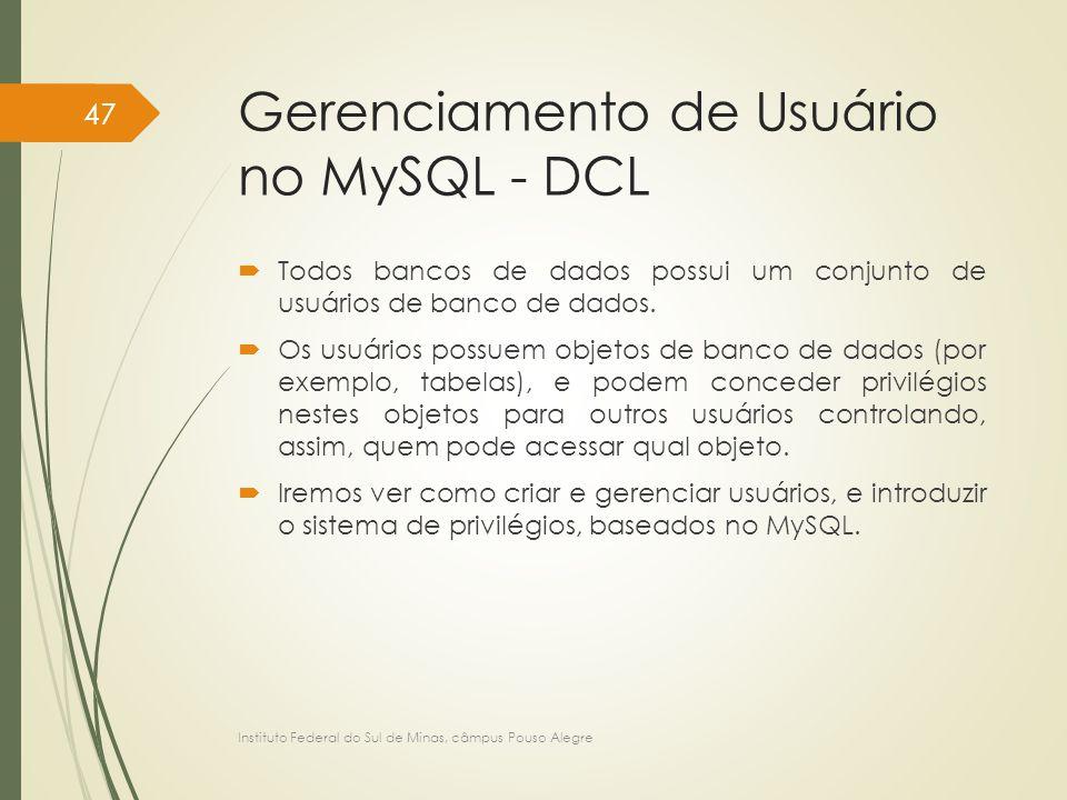Gerenciamento de Usuário no MySQL - DCL  Todos bancos de dados possui um conjunto de usuários de banco de dados.  Os usuários possuem objetos de ban
