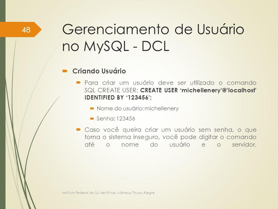 Gerenciamento de Usuário no MySQL - DCL  Criando Usuário  Para criar um usuário deve ser utilizado o comando SQL CREATE USER: CREATE USER 'michellen
