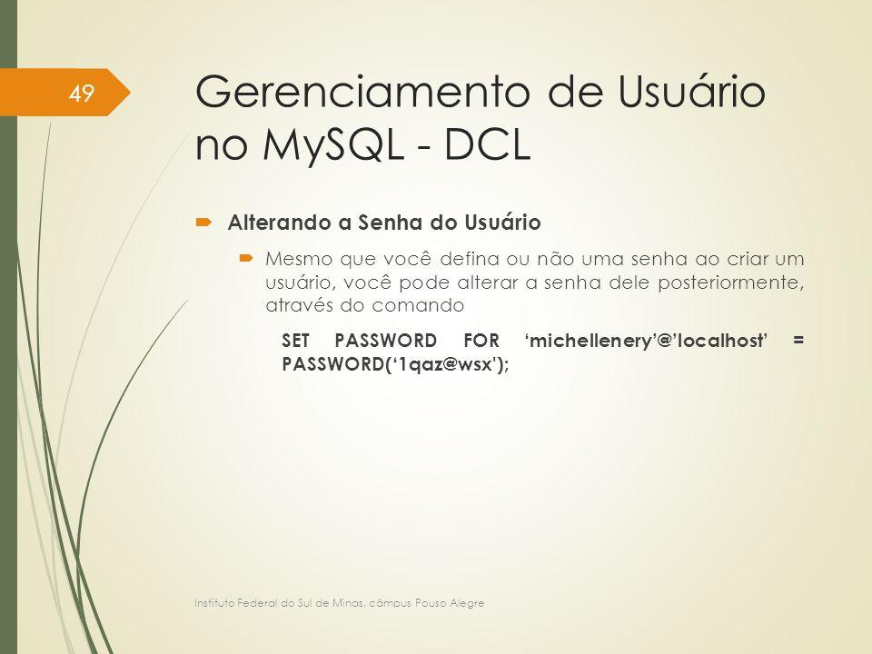 Gerenciamento de Usuário no MySQL - DCL  Alterando a Senha do Usuário  Mesmo que você defina ou não uma senha ao criar um usuário, você pode alterar