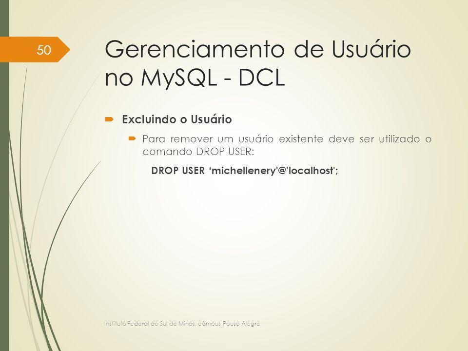 Gerenciamento de Usuário no MySQL - DCL  Excluindo o Usuário  Para remover um usuário existente deve ser utilizado o comando DROP USER: DROP USER 'm