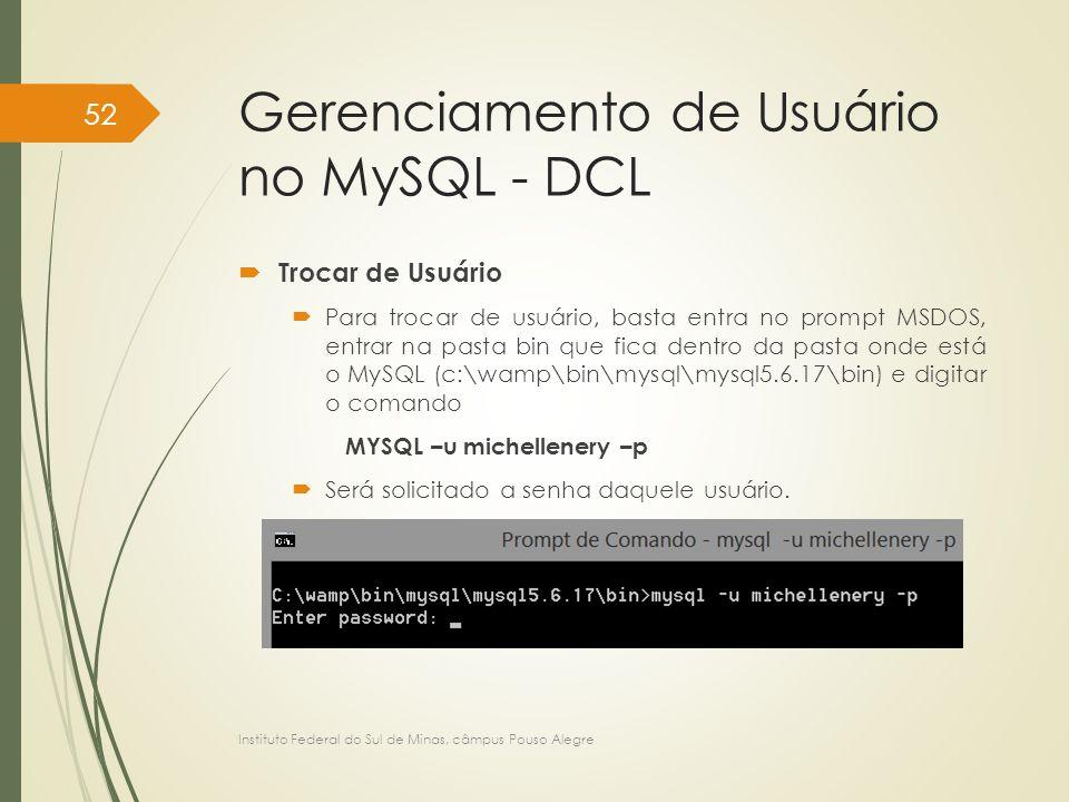 Gerenciamento de Usuário no MySQL - DCL  Trocar de Usuário  Para trocar de usuário, basta entra no prompt MSDOS, entrar na pasta bin que fica dentro