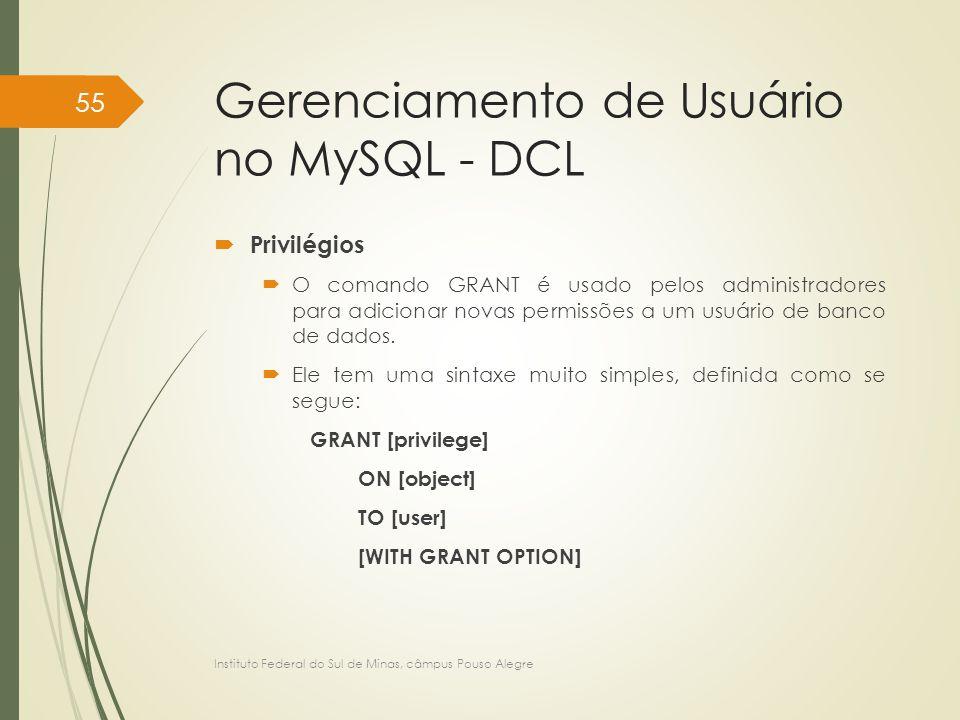 Gerenciamento de Usuário no MySQL - DCL  Privilégios  O comando GRANT é usado pelos administradores para adicionar novas permissões a um usuário de