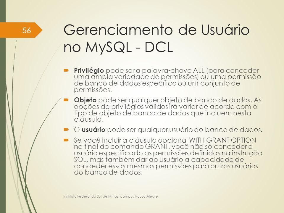 Gerenciamento de Usuário no MySQL - DCL  Privilégio pode ser a palavra-chave ALL (para conceder uma ampla variedade de permissões) ou uma permissão d