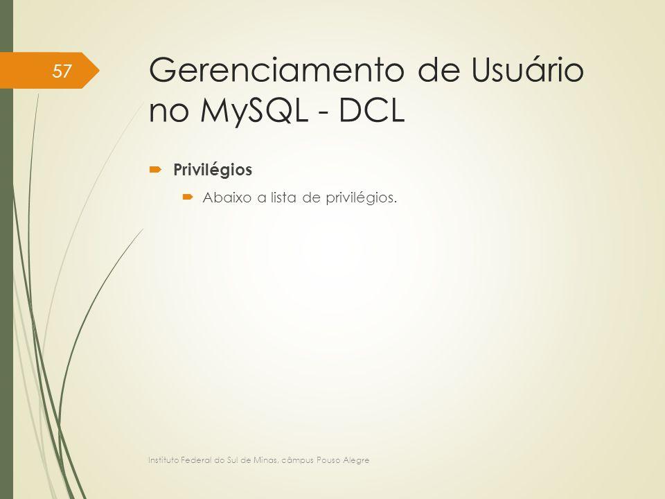 Gerenciamento de Usuário no MySQL - DCL  Privilégios  Abaixo a lista de privilégios. Instituto Federal do Sul de Minas, câmpus Pouso Alegre 57