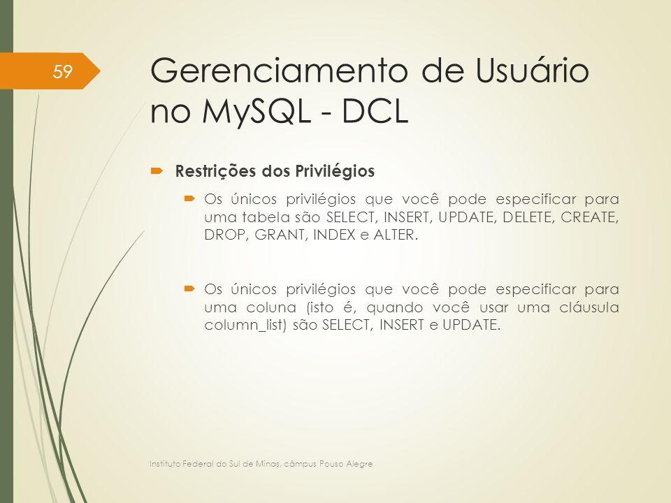 Gerenciamento de Usuário no MySQL - DCL  Restrições dos Privilégios  Os únicos privilégios que você pode especificar para uma tabela são SELECT, INS