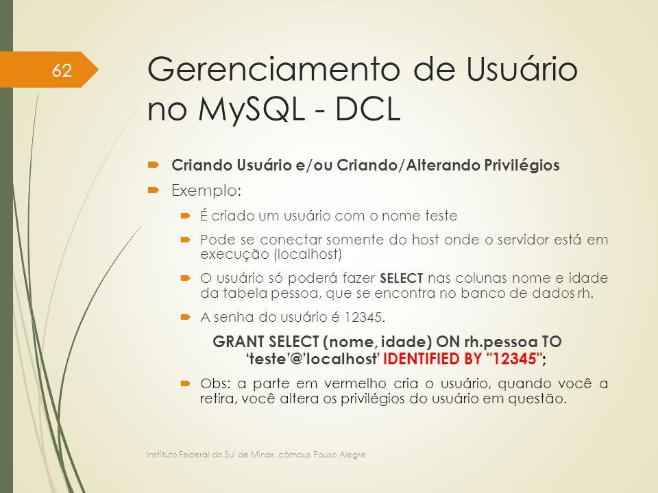 Gerenciamento de Usuário no MySQL - DCL  Criando Usuário e/ou Criando/Alterando Privilégios  Exemplo:  É criado um usuário com o nome teste  Pode
