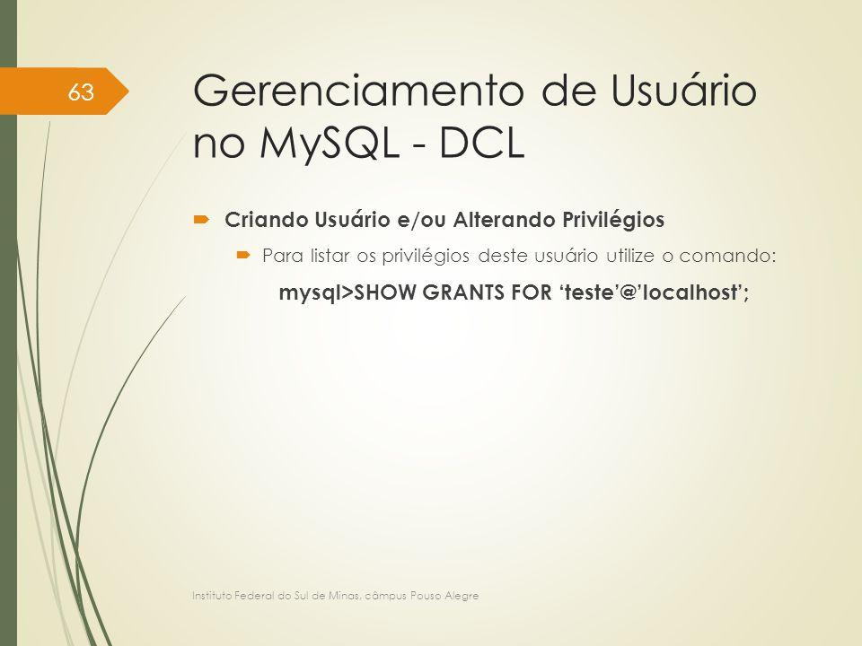 Gerenciamento de Usuário no MySQL - DCL  Criando Usuário e/ou Alterando Privilégios  Para listar os privilégios deste usuário utilize o comando: mys