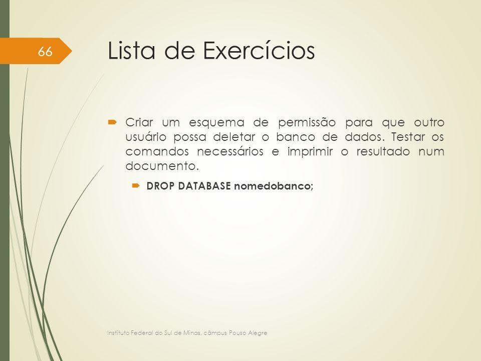 Lista de Exercícios  Criar um esquema de permissão para que outro usuário possa deletar o banco de dados. Testar os comandos necessários e imprimir o