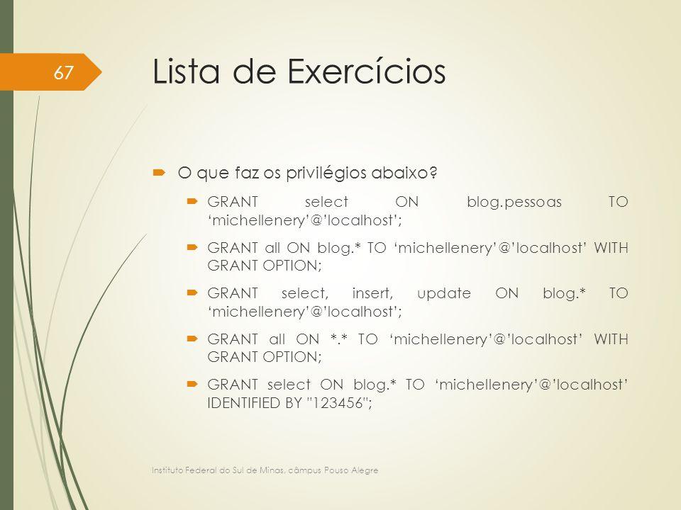 Lista de Exercícios  O que faz os privilégios abaixo?  GRANT select ON blog.pessoas TO 'michellenery'@'localhost';  GRANT all ON blog.* TO 'michell