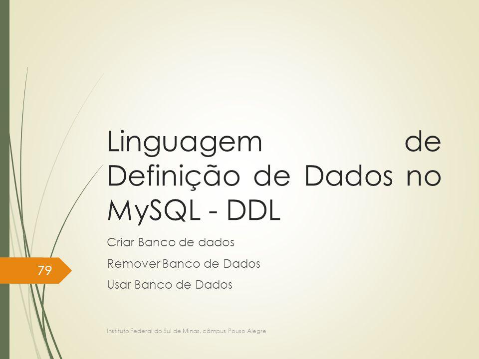 Linguagem de Definição de Dados no MySQL - DDL Criar Banco de dados Remover Banco de Dados Usar Banco de Dados Instituto Federal do Sul de Minas, câmp