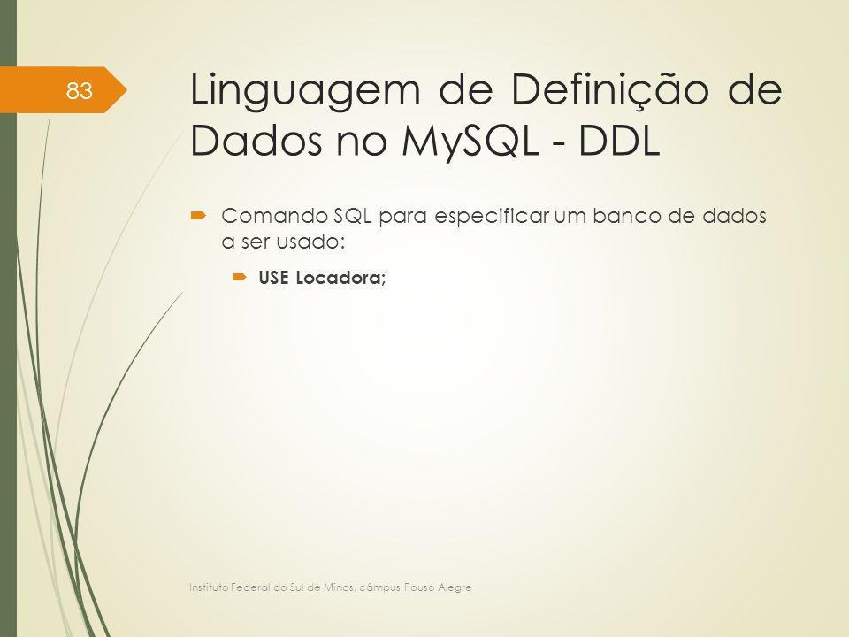 Linguagem de Definição de Dados no MySQL - DDL  Comando SQL para especificar um banco de dados a ser usado:  USE Locadora; Instituto Federal do Sul