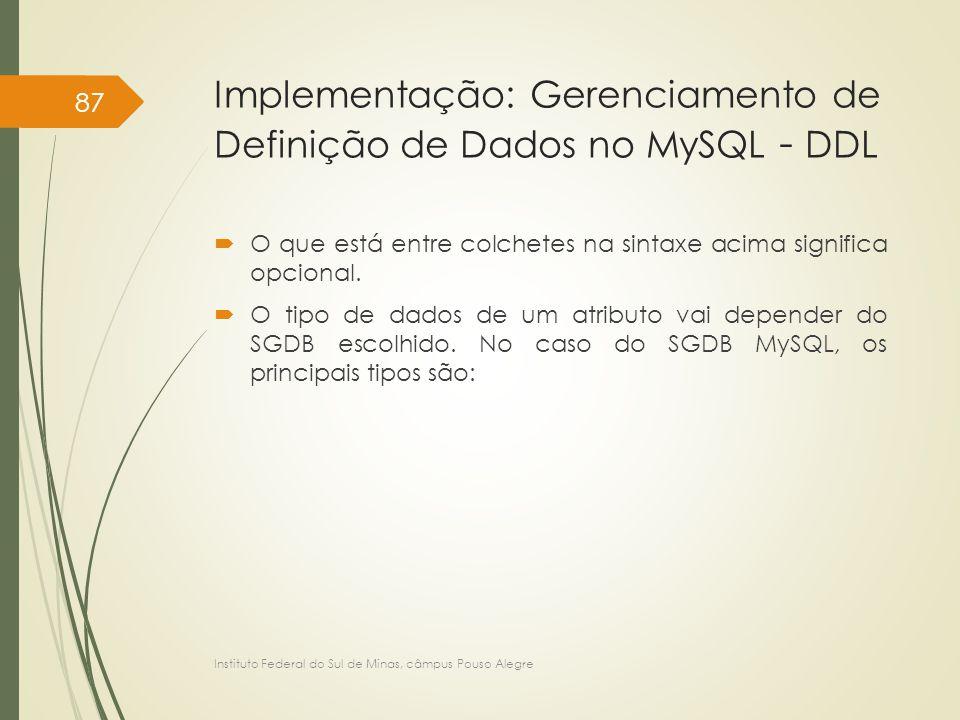 Implementação: Gerenciamento de Definição de Dados no MySQL - DDL  O que está entre colchetes na sintaxe acima significa opcional.  O tipo de dados