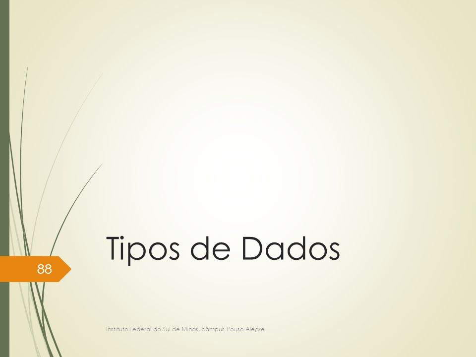 Tipos de Dados Instituto Federal do Sul de Minas, câmpus Pouso Alegre 88