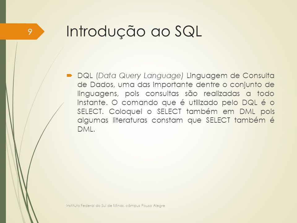 Introdução ao SQL  DQL (Data Query Language) Linguagem de Consulta de Dados, uma das importante dentre o conjunto de linguagens, pois consultas são r