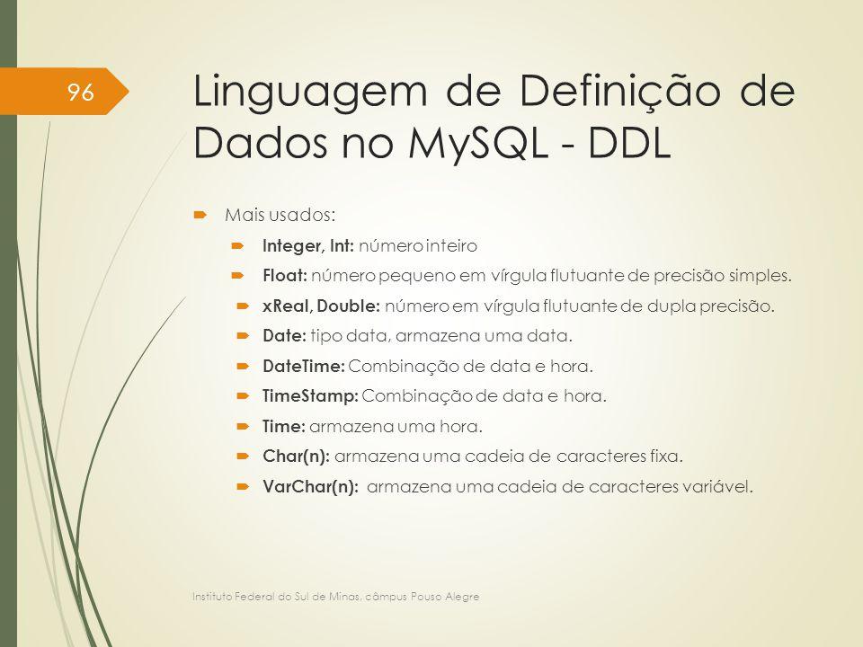 Linguagem de Definição de Dados no MySQL - DDL  Mais usados:  Integer, Int: número inteiro  Float: número pequeno em vírgula flutuante de precisão