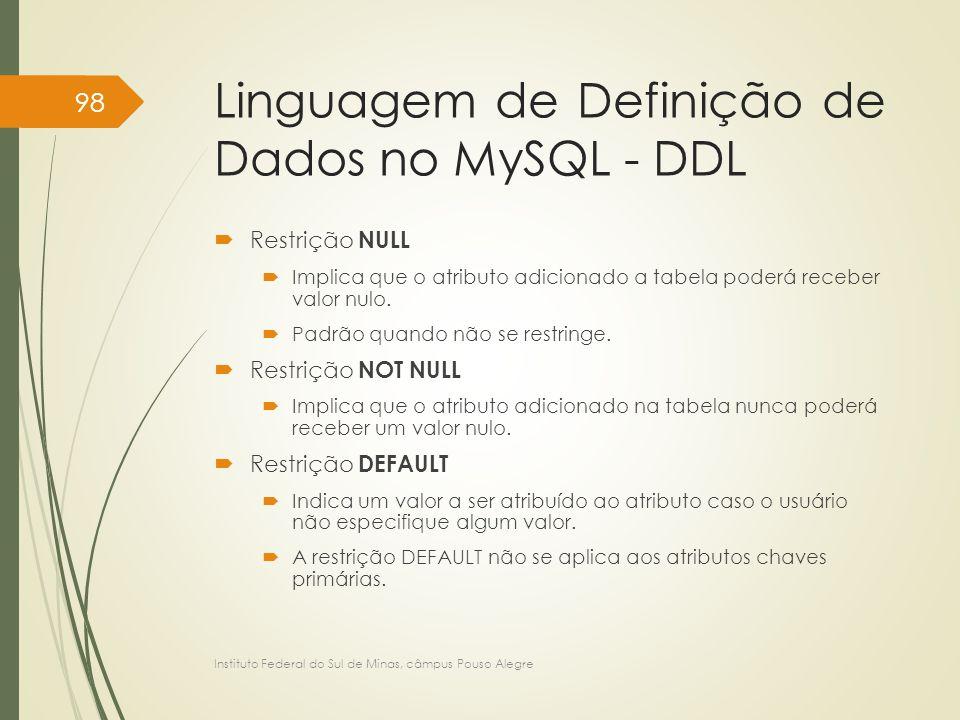Linguagem de Definição de Dados no MySQL - DDL  Restrição NULL  Implica que o atributo adicionado a tabela poderá receber valor nulo.  Padrão quand