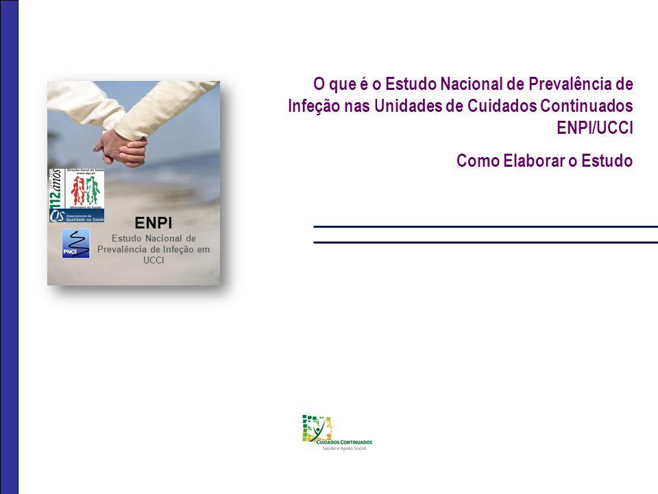 O que é o Estudo Nacional de Prevalência de Infeção nas Unidades de Cuidados Continuados ENPI/UCCI Como Elaborar o Estudo ENPI Estudo Nacional de Prev